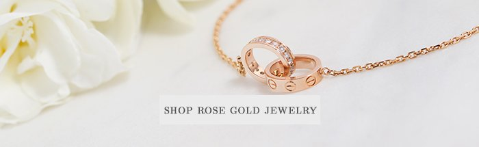 All About Rose Gold and Rose Gold Jewelry